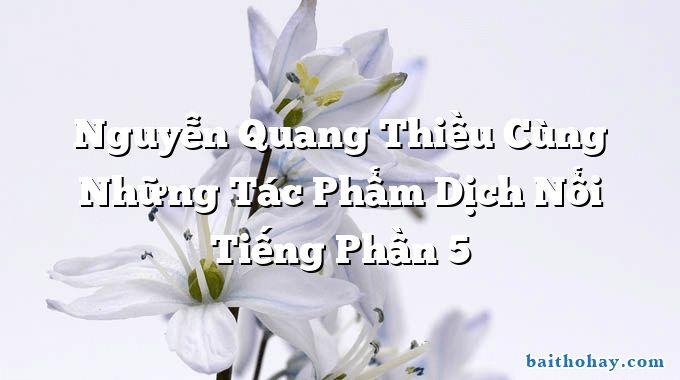 Nguyễn Quang Thiều Cùng Những Tác Phẩm Dịch Nổi Tiếng Phần 5