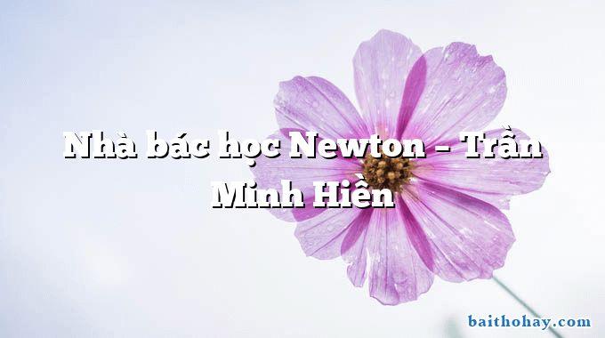 Nhà bác học Newton – Trần Minh Hiền