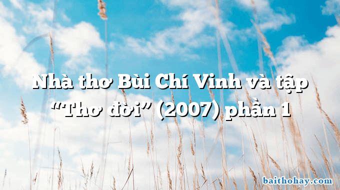 """Nhà thơ Bùi Chí Vinh và tập """"Thơ đời"""" (2007) phần 1"""