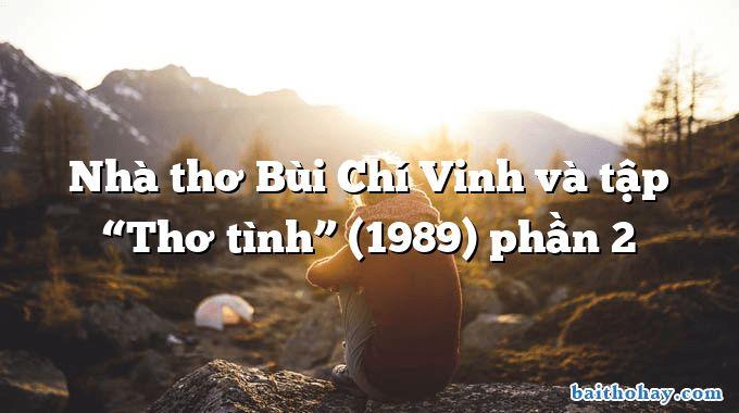 """Nhà thơ Bùi Chí Vinh và tập """"Thơ tình"""" (1989) phần 2"""