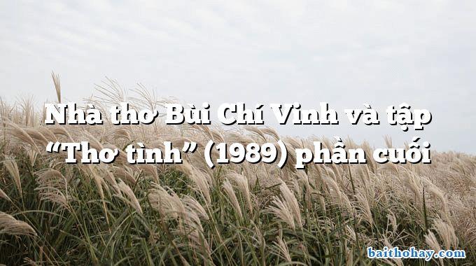 """Nhà thơ Bùi Chí Vinh và tập """"Thơ tình"""" (1989) phần cuối"""