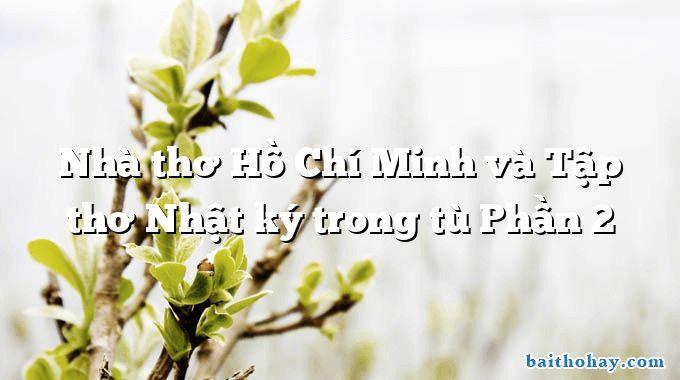 Nhà thơ Hồ Chí Minh và Tập thơ Nhật ký trong tù Phần 2