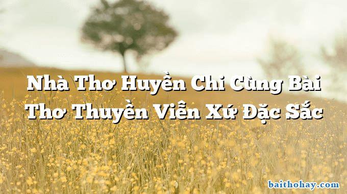 nha tho huyen chi cung bai tho thuyen vien xu dac sac - Hàng cây trồng theo lời Bác - Nguyễn Thanh Toàn