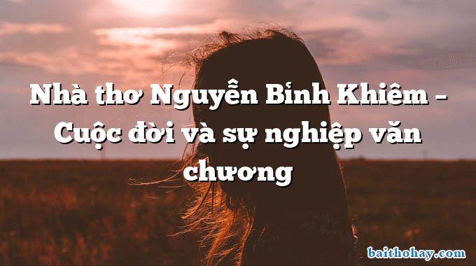 Nhà thơ Nguyễn Bỉnh Khiêm – Cuộc đời và sự nghiệp văn chương