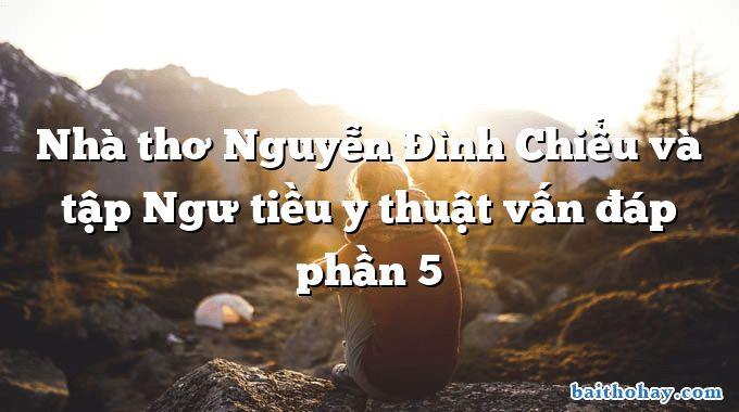 Nhà thơ Nguyễn Đình Chiểu và tập Ngư tiều y thuật vấn đáp phần 5