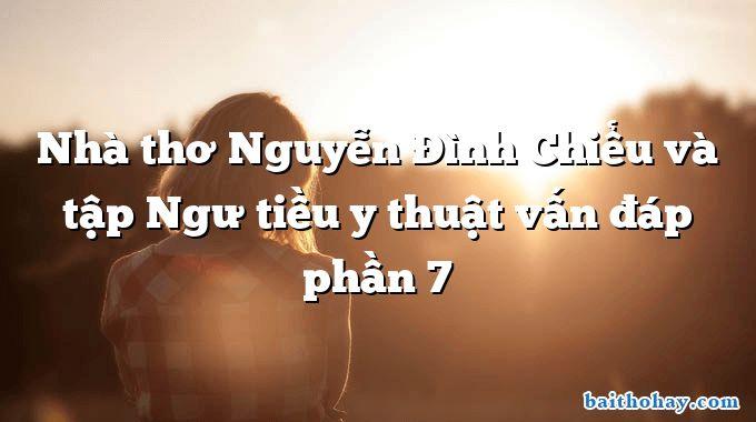 Nhà thơ Nguyễn Đình Chiểu và tập Ngư tiều y thuật vấn đáp phần 7