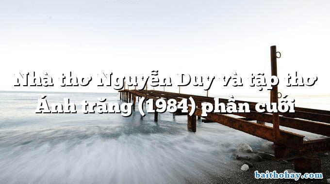 Nhà thơ Nguyễn Duy và tập thơ Ánh trăng (1984) phần cuối