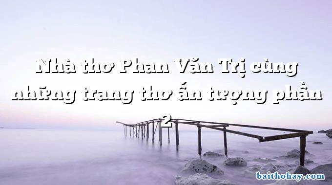 Nhà thơ Phan Văn Trị cùng những trang thơ ấn tượng phần 2