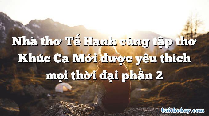 Nhà thơ Tế Hanh cùng tập thơ Khúc Ca Mới được yêu thích mọi thời đại phần 2