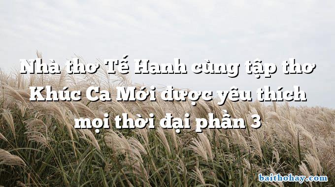 Nhà thơ Tế Hanh cùng tập thơ Khúc Ca Mới được yêu thích mọi thời đại phần 3
