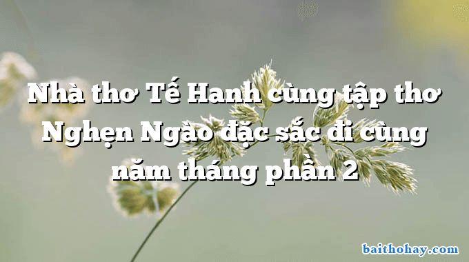 Nhà thơ Tế Hanh cùng tập thơ Nghẹn Ngào đặc sắc đi cùng năm tháng phần 2