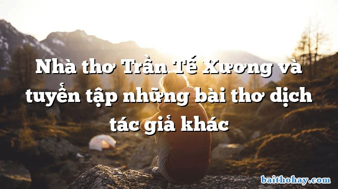 Nhà thơ Trần Tế Xương và tuyển tập những bài thơ dịch tác giả khác
