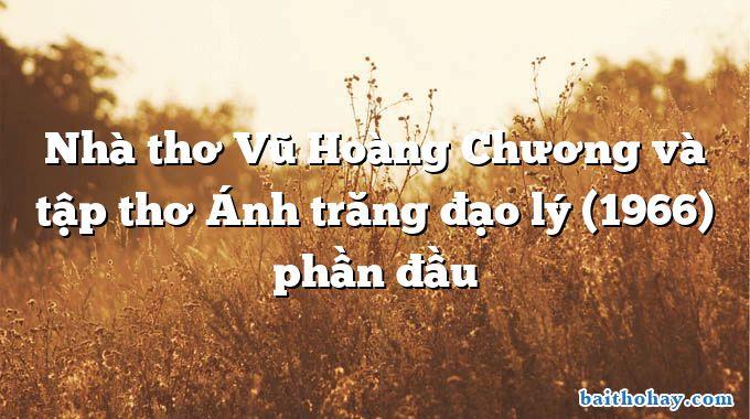 Nhà thơ Vũ Hoàng Chương và tập thơ Ánh trăng đạo lý (1966) phần đầu