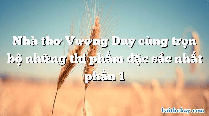Nhà thơ Vương Duy cùng trọn bộ những thi phẩm đặc sắc nhất phần 1