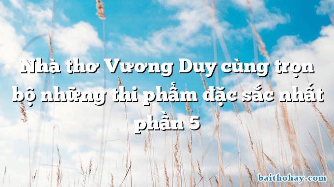 Nhà thơ Vương Duy cùng trọn bộ những thi phẩm đặc sắc nhất phần 5