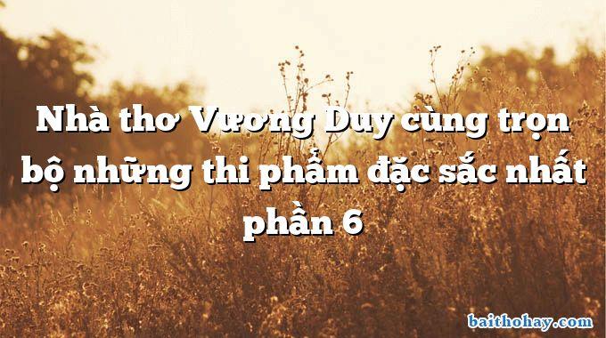 Nhà thơ Vương Duy cùng trọn bộ những thi phẩm đặc sắc nhất phần 6