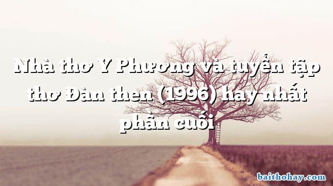 nha tho y phuong va tuyen tap tho dan then 1996 hay nhat phan cuoi - Đi học - Minh Chính