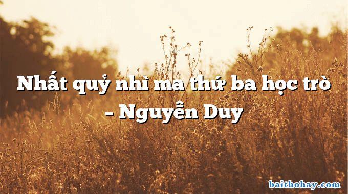 Nhất quỷ nhì ma thứ ba học trò – Nguyễn Duy