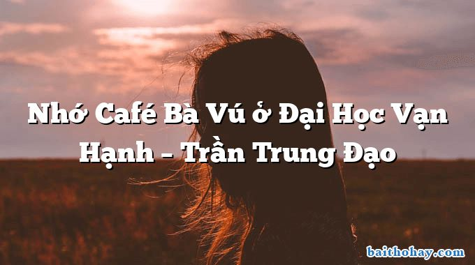 Nhớ Café Bà Vú ở Đại Học Vạn Hạnh  –  Trần Trung Đạo