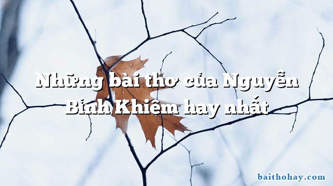 Những bài thơ của Nguyễn Bỉnh Khiêm hay nhất