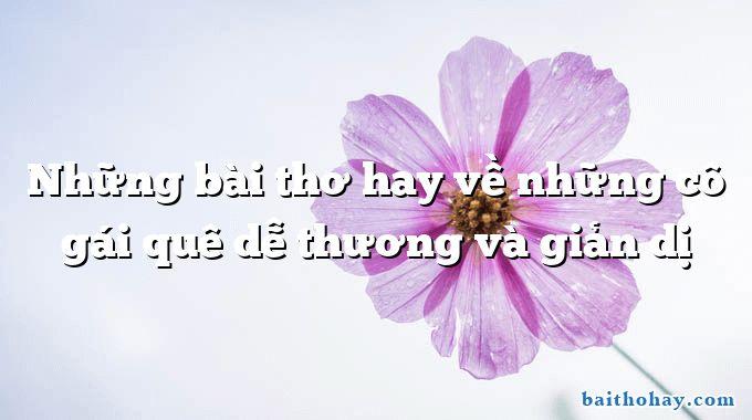nhung bai tho hay ve nhung co gai que de thuong va gian di - Tình quê - Nguyễn Trung Kiên