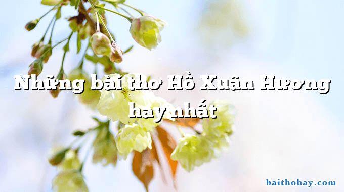 Những bài thơ Hồ Xuân Hương hay nhất