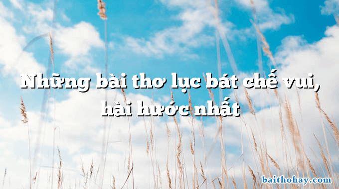 Những bài thơ lục bát chế vui, hài hước nhất