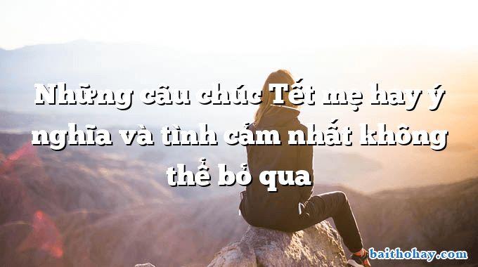 nhung cau chuc tet me hay y nghia va tinh cam nhat khong the bo qua - Mẹ đi làm (Yêu mẹ) - Nguyễn Bao