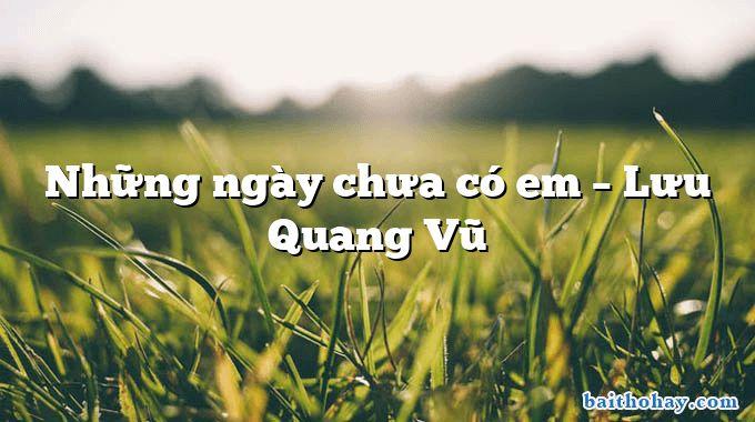 Những ngày chưa có em  –  Lưu Quang Vũ
