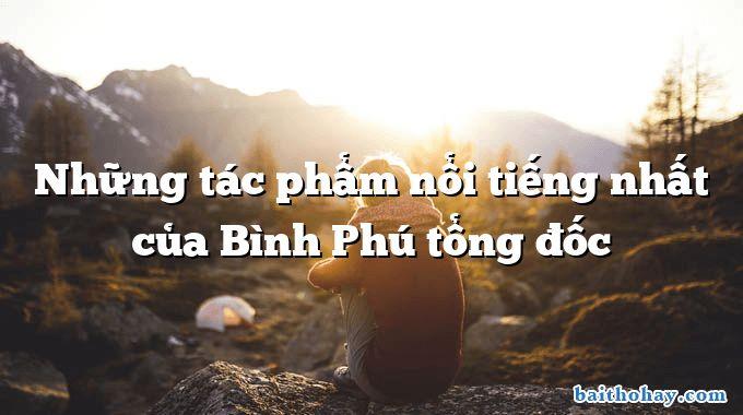 Những tác phẩm nổi tiếng nhất của Bình Phú tổng đốc