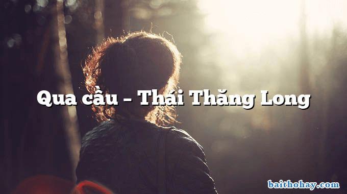 Qua cầu  –  Thái Thăng Long