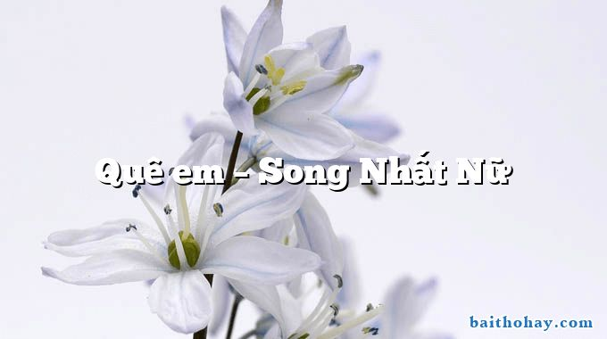 Quê em  –  Song Nhất Nữ