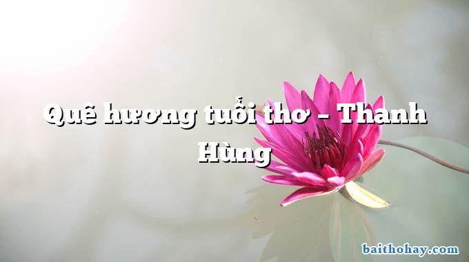 Quê hương tuổi thơ – Thanh Hùng