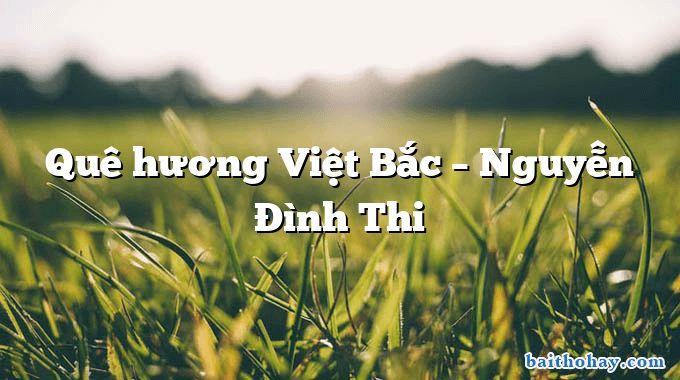 Quê hương Việt Bắc – Nguyễn Đình Thi