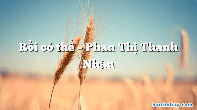 Rồi có thể – Phan Thị Thanh Nhàn