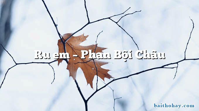 Ru em – Phan Bội Châu