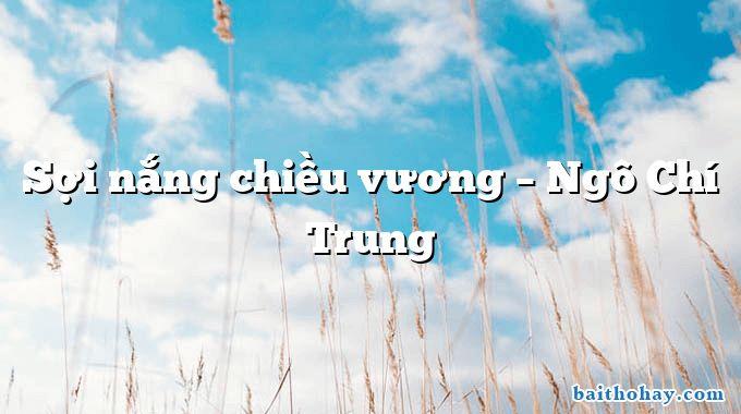 Sợi nắng chiều vương – Ngô Chí Trung