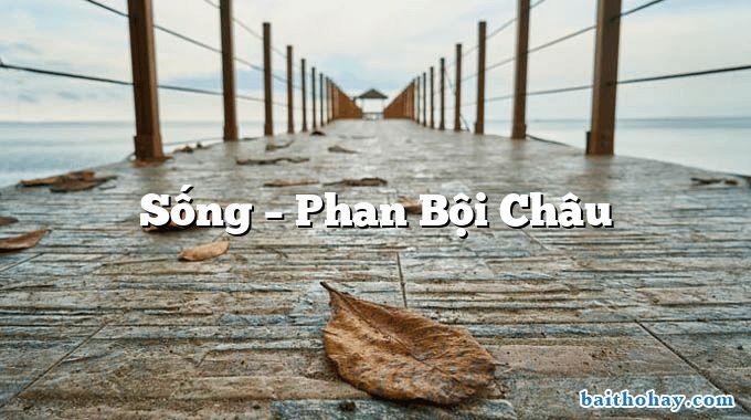 Sống – Phan Bội Châu