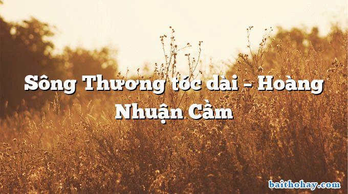 Sông Thương tóc dài  –  Hoàng Nhuận Cầm
