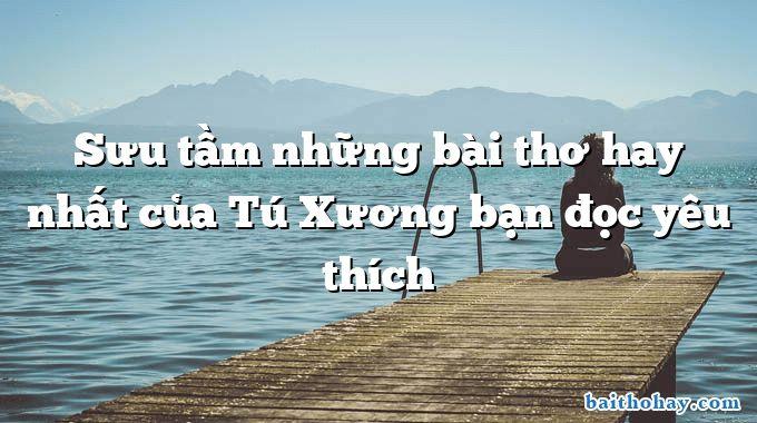 suu tam nhung bai tho hay nhat cua tu xuong ban doc yeu thich - Tí xíu - Ngô Văn Phú
