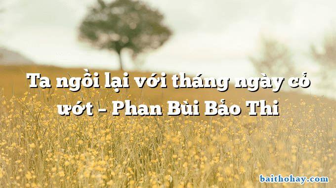 Ta ngồi lại với tháng ngày cỏ ướt  –  Phan Bùi Bảo Thi