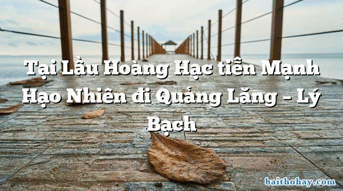 Tại Lầu Hoàng Hạc tiễn Mạnh Hạo Nhiên đi Quảng Lăng – Lý Bạch