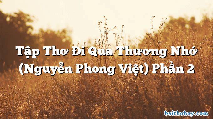Tập Thơ Đi Qua Thương Nhớ (Nguyễn Phong Việt) Phần 2