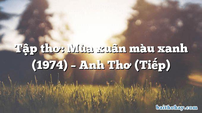Tập thơ: Mùa xuân màu xanh (1974) – Anh Thơ (Tiếp)