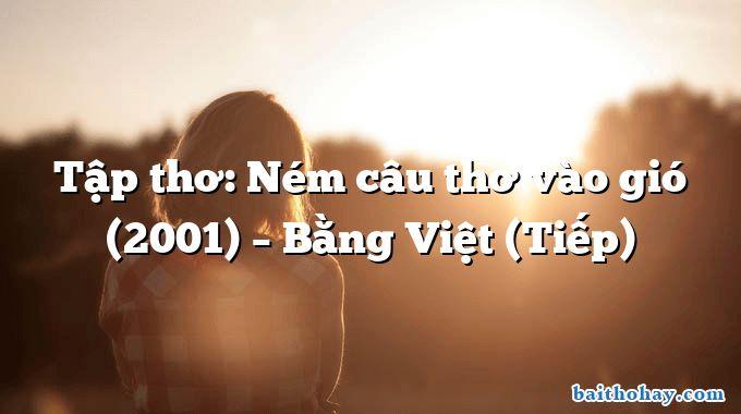 Tập thơ: Ném câu thơ vào gió (2001) – Bằng Việt (Tiếp)
