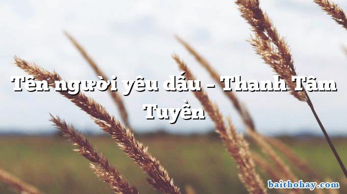Tên người yêu dấu  –  Thanh Tâm Tuyền