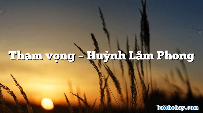 Tham vọng – Huỳnh Lâm Phong