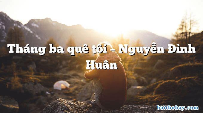 Tháng ba quê tôi – Nguyễn Đình Huân