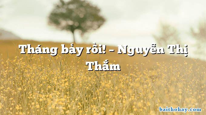 Tháng bảy rồi! – Nguyễn Thị Thắm