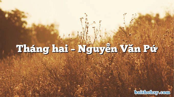 Tháng hai – Nguyễn Văn Pứ